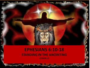 Lesson 13: Standing in the Anointing Ephesians 6:10-18